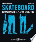 Skateboard   50 fragments de la planche    roulettes