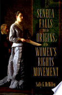 Seneca Falls and the Origins of the Women s Rights Movement