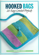 Hooked Bags : in patterns. includes easy-to-crochet projects for...