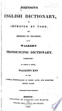 Johnson's English Dictionary, as Improved by Todd and Abridged by Chalmers; with Walker's Pronouncing Dictionary, Combined, to which is Added Walker's Key to the Classical Pronounciation of Greek, Latin and Scripture Proper Names