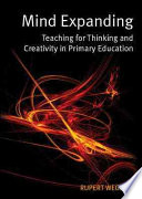 Mind Expanding: Teaching For Thinking And Creativity In Primary Education In Flexible Thinking And Learning Skills But Very
