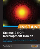Instant Eclipse 4 Rcp Development How To The Most Important And Useful