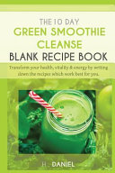 The 10 Day Green Smoothie Cleanse