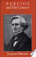 Berlioz and His Century