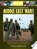 The Encyclopedia of Middle East Wars  The United States in the Persian Gulf  Afghanistan  and Iraq Conflicts  5 volumes