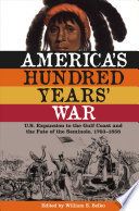 America's Hundred Years' War: U.S. Expansion to the Gulf Coast and the Fate of the Seminole, 1763-1858