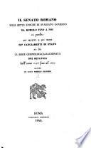 Il Senato Romano nelle sette epoche di svariato governo da Romolo fino a noi; si parla sui motivi e sui modi de'cangiamenti di stato; si dà la serie cronologica-ragionata dei senatori dall'anno 1143 fino all'1840