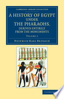 A History of Egypt under the Pharaohs  Derived Entirely from the Monuments