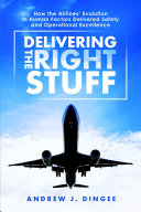 Delivering the Right Stuff: How the AirlinesÕ Evolution in Human Factors Delivered Safety and Operational Excellence