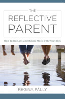 download ebook the reflective parent: how to do less and relate more with your kids pdf epub