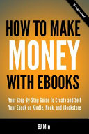 How to Make Money with EBooks   Your Step By Step Guide to Create and Sell Your EBook on Kindle  Nook  and Ibookstore