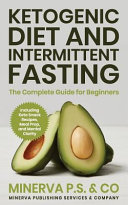 Ketogenic Diet And Intermittent Fasting The Complete Guide For Beginners Including Keto Snack Recipes Meal Prep And Mental Clarity