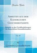 Arbeiten aus dem Kaiserlichen Gesundheitsamte, Vol. 48