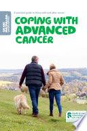 Coping With Advanced Cancer : spread or come back, and their relatives and...
