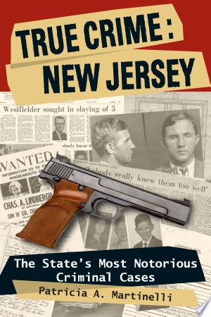 True Crime: New Jersey: The State's Most Notorious Criminal Cases - ISBN:9780811741736