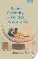 Satire  Celebrity  and Politics in Jane Austen