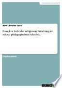 Franckes Sicht der religiösen Erziehung in seinen pädagogischen Schriften