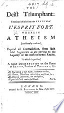 "The Deist Triumphant: Translated Chiefly from the French of ""L'Esprit For."" Wherein Atheism is Evidently Confuted, Etc"
