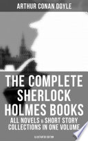 The Complete Sherlock Holmes Books: All Novels & Short Story Collections In One Volume (Illustrated Edition) : the highest digital standards and adjusted...