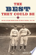The Best They Could Be  How the Cleveland Indians Became the Kings of Baseball  1916 1920
