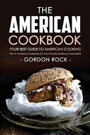 The American Cookbook Your Best Guide To American Cooking book