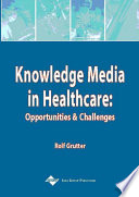 Knowledge Media in Healthcare: Opportunities and Challenges