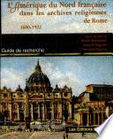 L'Amérique du Nord française dans les archives religieuses de Rome 1600-1922