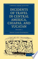 Incidents of Travel in Central America  Chiapas  and Yucatan