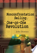 Nonconfrontation Selling   the One On One Revolution