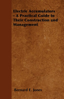 Electric Accumulators - A Practical Guide to Their Construction and Management