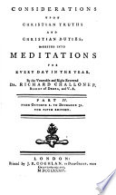 Considerations upon Christian truths and Christian duties  digested into meditations for every day in the year  by R  Challoner   By R  Challoner
