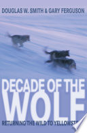 Decade Of The Wolf : and acclaimed nature writer gary ferguson describe the...