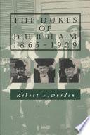The Dukes of Durham  1865 1929