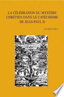 La célébration du mystère chrétien dans le catéchisme de Jean-Paul II