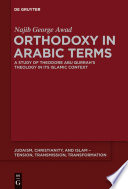 Orthodoxy in Arabic Terms A Study of Theodore Abu Qurrah's Theology in Its Islamic Context