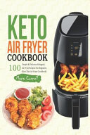 Keto Air Fryer Cookbook 100 Simple Delicious Ketogenic Air Fryer Recipes For Beginners Keto Diet Air Fryer Cookbook