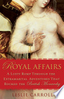 Royal Affairs Years Of Bedroom Hopping Secrets And
