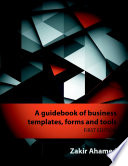A Guidebook of Business Templates, Forms and Tools: First Edition