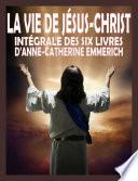 La vie de J  sus Christ   Int  grale des six livres d A C  Emmerich