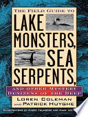 Field Guide to Lake Monsters  Sea Serpents  and Other Mystery Denizens of the Deep