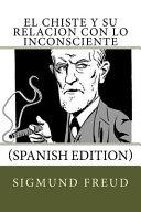 El Chiste Y Su Relacion Con Lo Inconsciente Spanish Edition