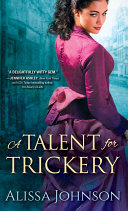 A Talent For Trickery : woven a compelling romance between two stubborn, endearing...
