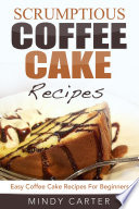 Scrumptious Coffee Cake Recipes  Easy Coffee Cake Recipes For Beginners