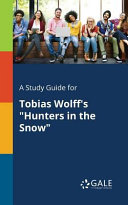 A Study Guide for Tobias Wolff s  Hunters in the Snow