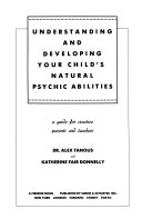Understanding and Developing Your Child s Natural Psychic Abilities Book PDF