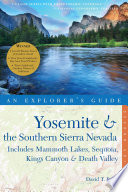 Explorer s Guide Yosemite   the Southern Sierra Nevada  Includes Mammoth Lakes  Sequoia  Kings Canyon   Death Valley  A Great Destination  Second Edition