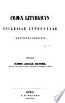 Codex liturgicus Ecclesiae universae in epitomen redactus. Curavit Herm. Adalb. Daniel,...