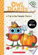 Trip To The Pumpkin Farm A Branches Book Owl Diaries 11