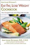Ann Louise Gittleman's Eat Fat, Lose Weight Cookbook