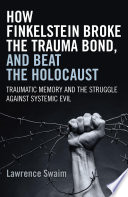 How Finkelstein Broke the Trauma Bond  and Beat the Holocaust